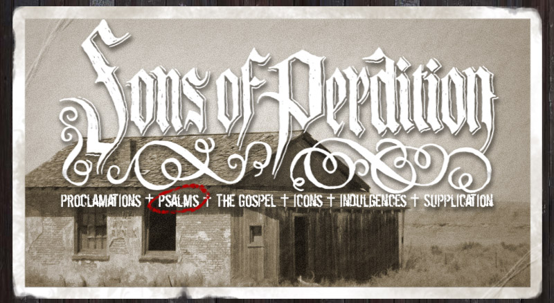 Psalms for the Spiritually Dead + Sons of Perdition +
